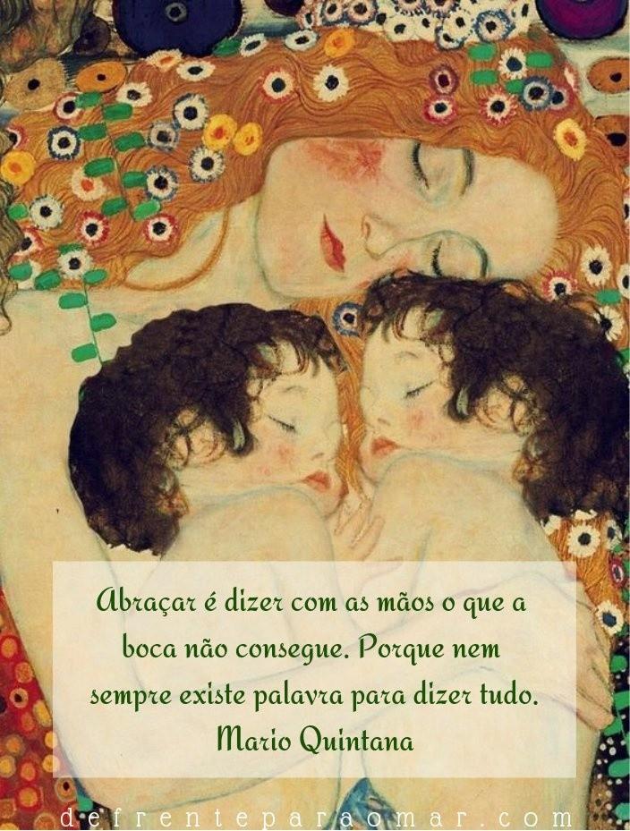 """Mensagem do dia: """"Abraçar é dizer com as mãos o que a boca não consegue. Porque nem sempre existe palavra para dizer tudo."""" Mario Quintana"""