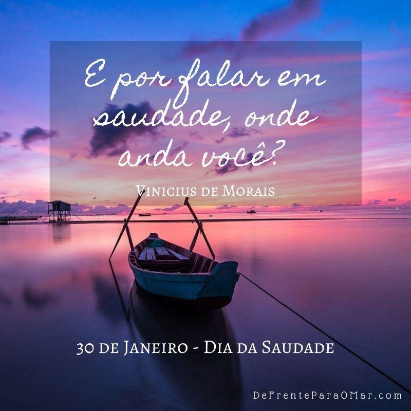 30 de Janeiro - Dia da Saudade - E por falar em saudade, onde anda você? Vinicius de Morais
