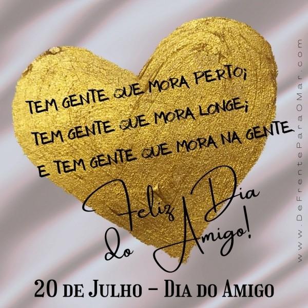 """20 de Julho - Dia do Amigo """"Tem gente que mora perto; Tem gente que mora longe; E tem gente que mora na gente."""""""