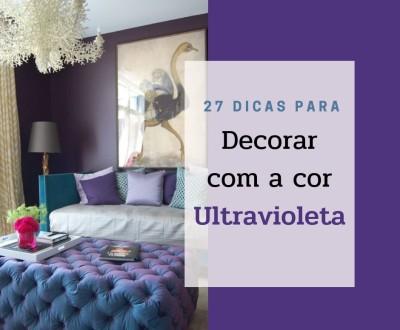 27 DICAS PARA DECORAR COM A COR ULTRAVIOLETA