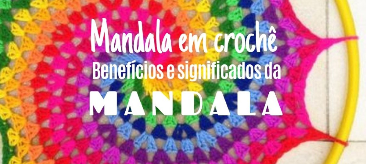 Mandalas em crochê, os benefícios e significados da mandala
