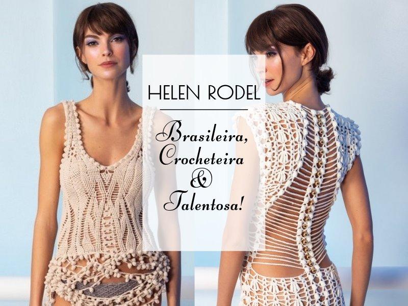 Helen Rodel: Brasileira, Crocheteira e Talentosa!