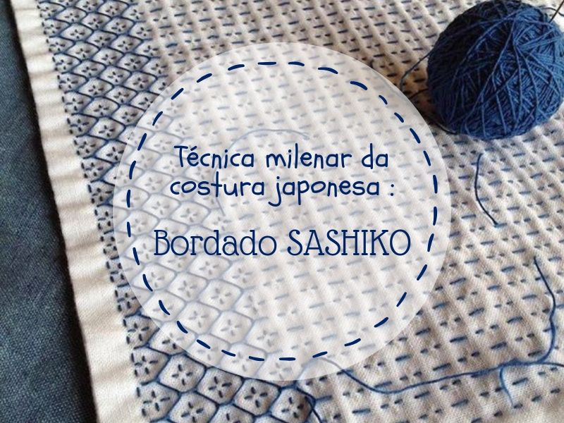 Técnica milenar da costura japonesa: Bordado Sashiko
