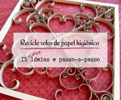 15 ideias e passo-a-passo de reciclagem e decoração com rolos de papel higiênico