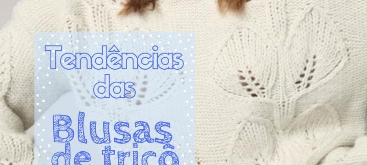 Moda inverno: As tendências das blusas de tricô