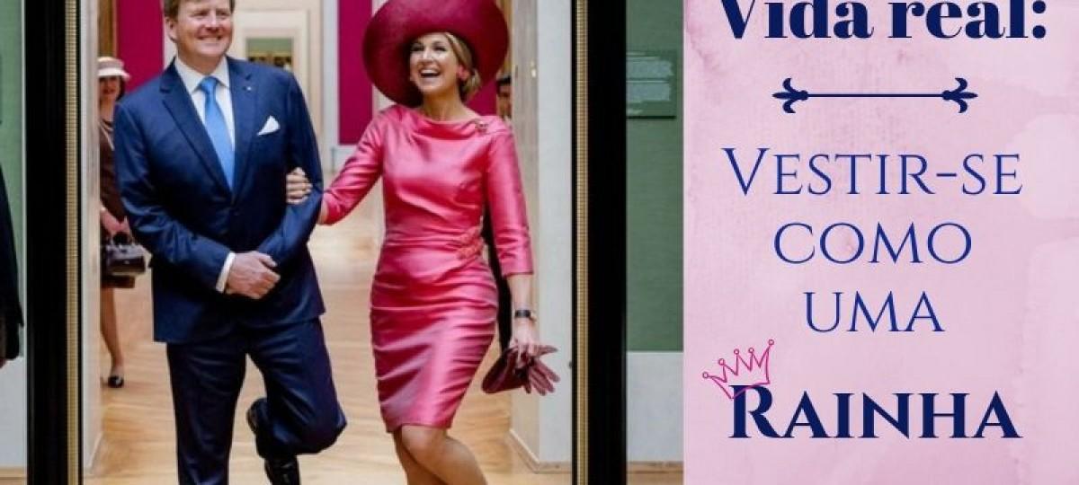 Vida Real: Vestir-se como uma rainha