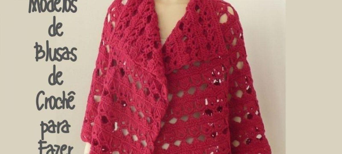 Modelos de blusas de crochê para escolher e fazer