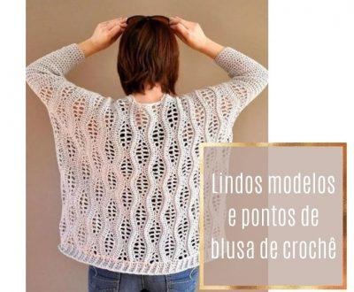 10 Lindos Modelos e Pontos de Blusa de Crochê