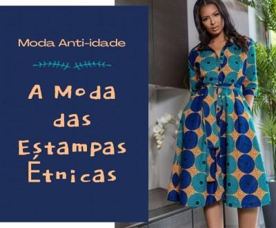 Moda Anti-idade: A moda das estampas étnicas